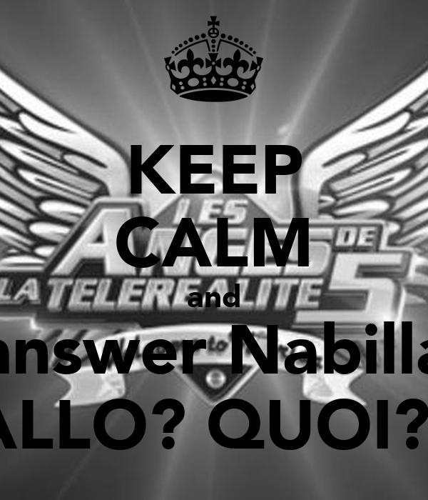 KEEP CALM and answer Nabilla ALLO? QUOI?!