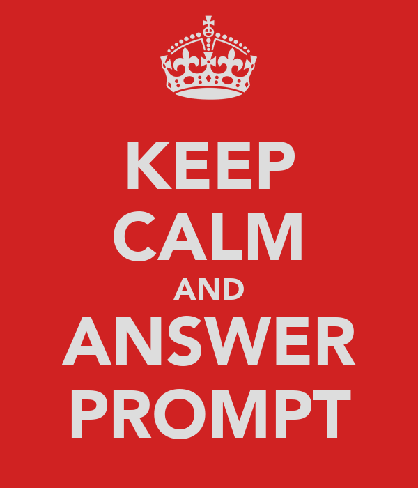 KEEP CALM AND ANSWER PROMPT