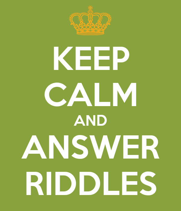 KEEP CALM AND ANSWER RIDDLES