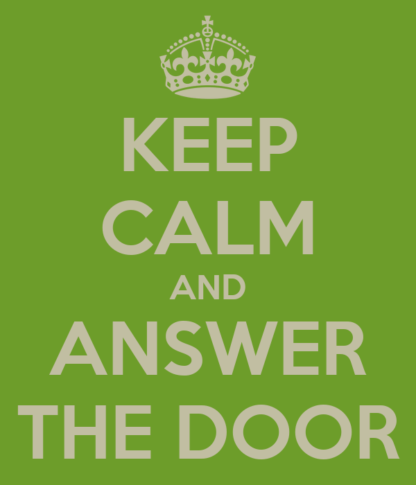 KEEP CALM AND ANSWER THE DOOR
