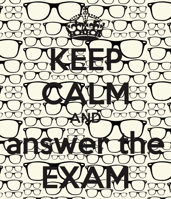 KEEP CALM AND answer the EXAM