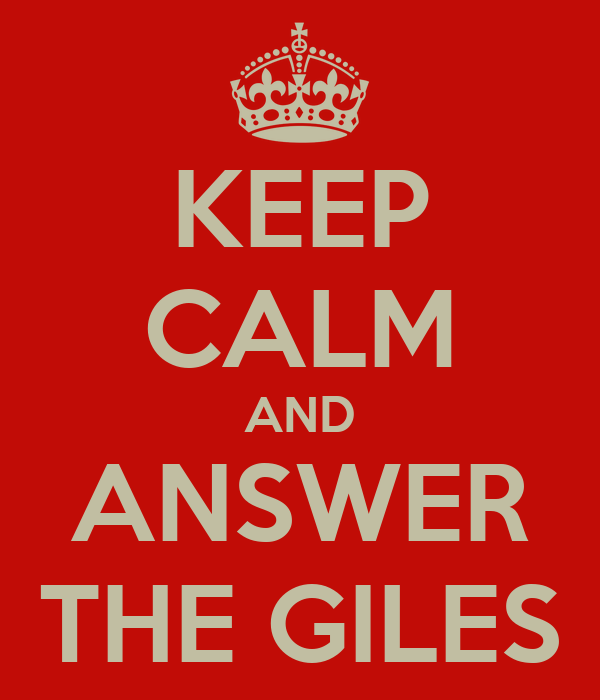 KEEP CALM AND ANSWER THE GILES