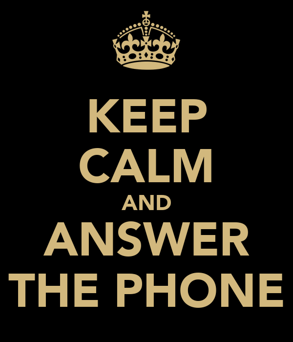 KEEP CALM AND ANSWER THE PHONE