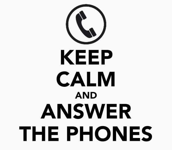 KEEP CALM AND ANSWER THE PHONES