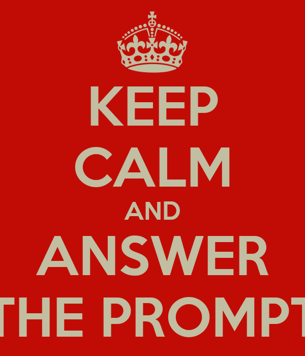 KEEP CALM AND ANSWER THE PROMPT