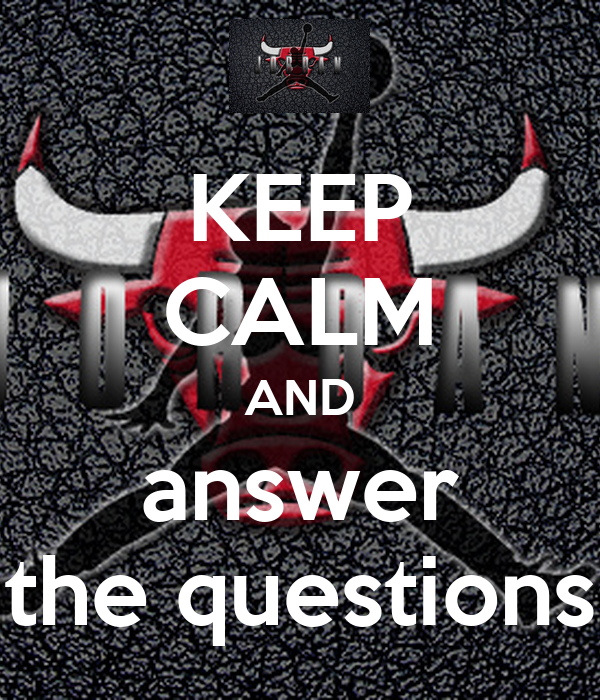 KEEP CALM AND answer the questions