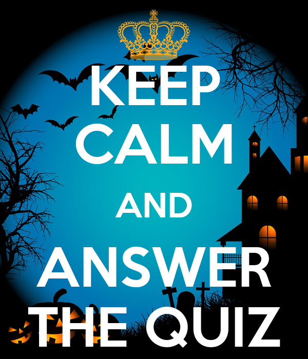 KEEP CALM AND ANSWER THE QUIZ