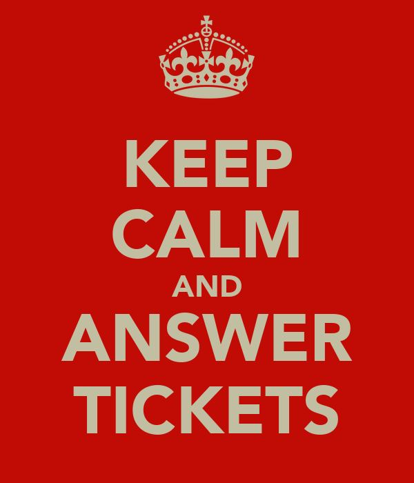 KEEP CALM AND ANSWER TICKETS