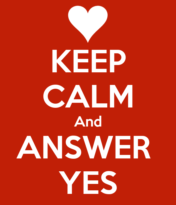 KEEP CALM And ANSWER  YES