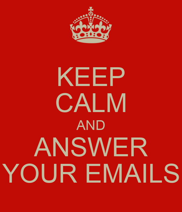 KEEP CALM AND ANSWER YOUR EMAILS