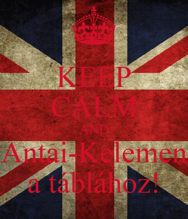 KEEP CALM AND Antai-Kelemen a táblához!