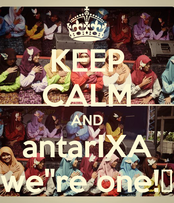 "KEEP CALM AND antarIXA we""re one!♥"