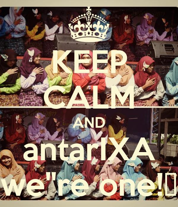 "KEEP CALM AND antarIXA we""re one!♥"