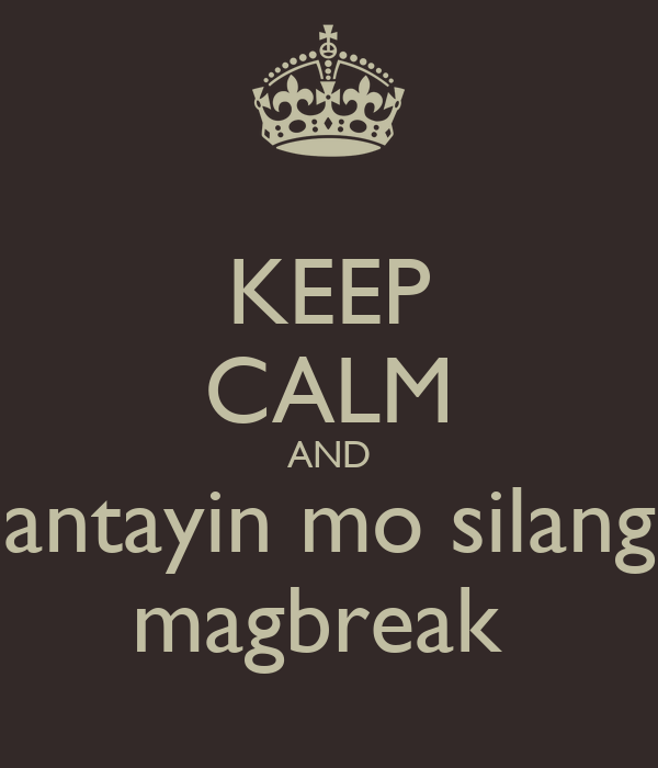 KEEP CALM AND antayin mo silang magbreak