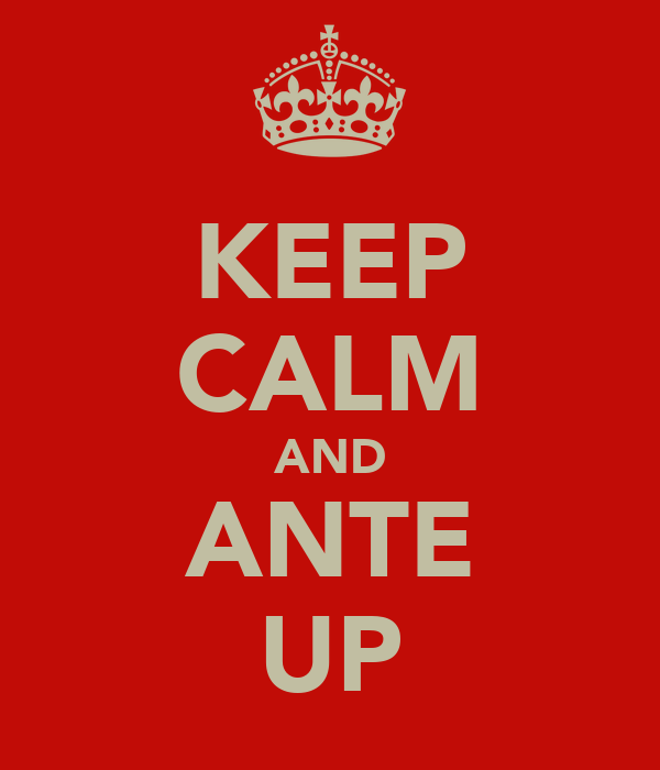 KEEP CALM AND ANTE UP