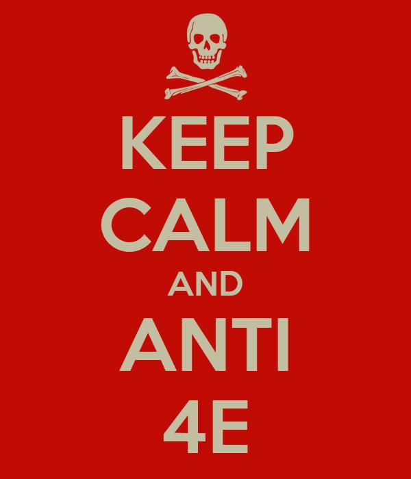 KEEP CALM AND ANTI 4E