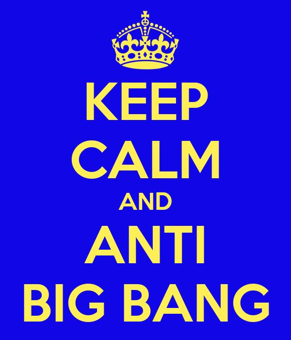 KEEP CALM AND ANTI BIG BANG