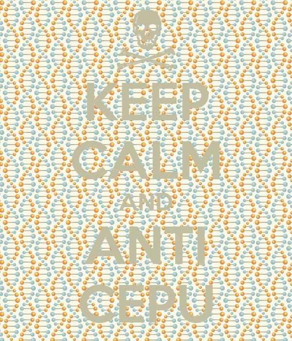 KEEP CALM AND ANTI CEPU