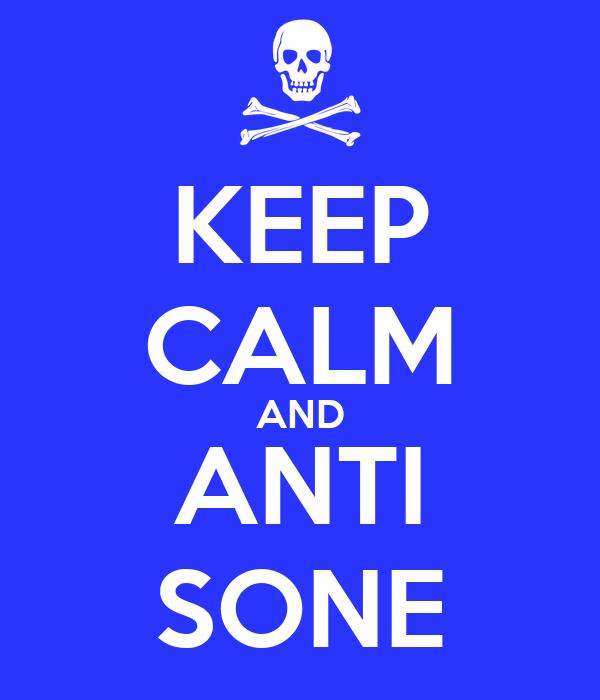 KEEP CALM AND ANTI SONE