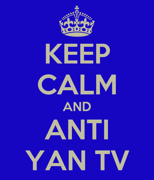 KEEP CALM AND ANTI YAN TV
