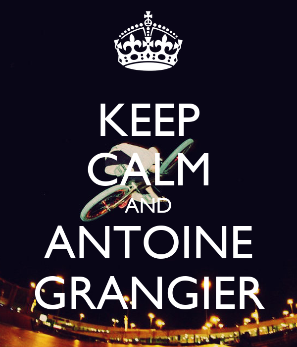 KEEP CALM AND ANTOINE GRANGIER