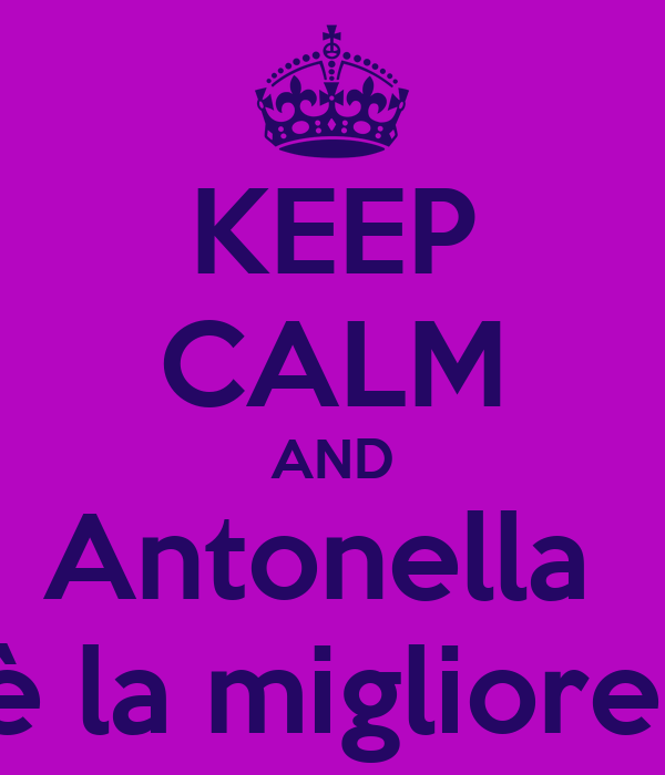KEEP CALM AND Antonella  è la migliore