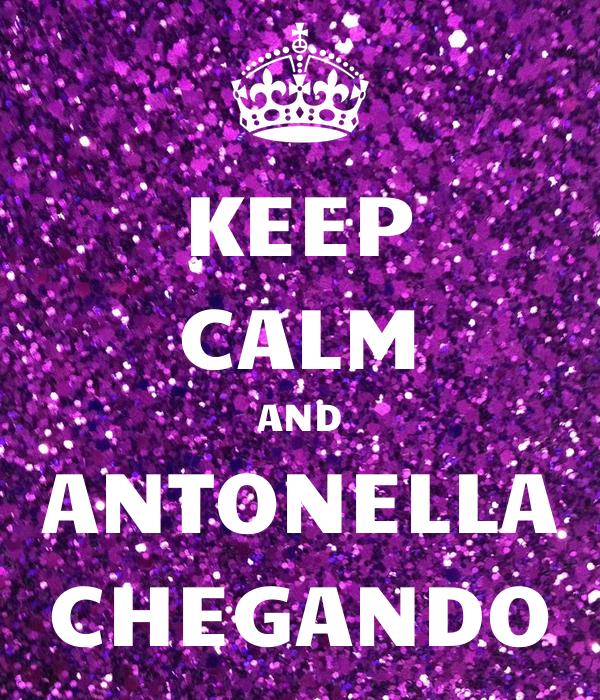 KEEP CALM AND ANTONELLA CHEGANDO