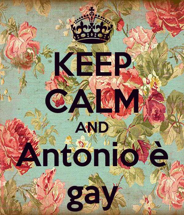 KEEP CALM AND Antonio è gay