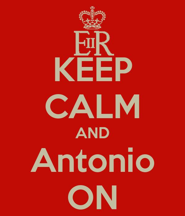 KEEP CALM AND Antonio ON
