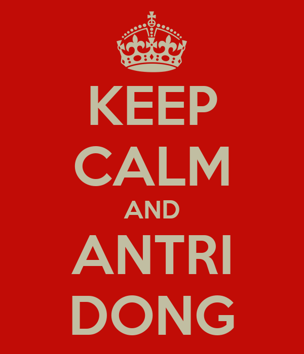 KEEP CALM AND ANTRI DONG