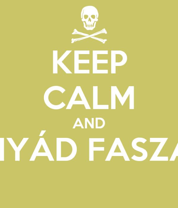 KEEP CALM AND ANYÁD FASZÁT!