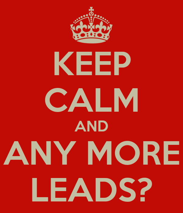 KEEP CALM AND ANY MORE LEADS?