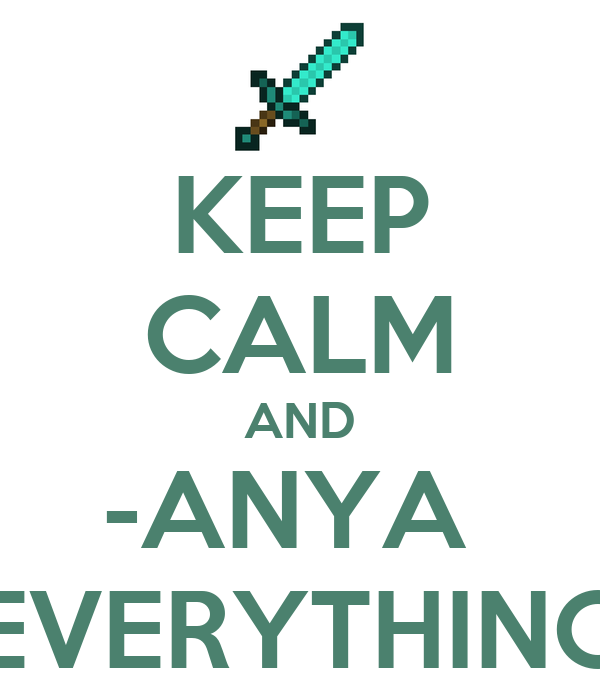 KEEP CALM AND -ANYA  EVERYTHING