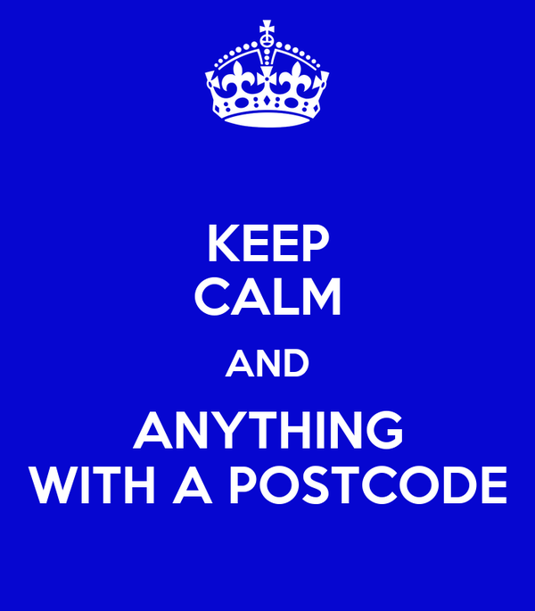 KEEP CALM AND ANYTHING WITH A POSTCODE