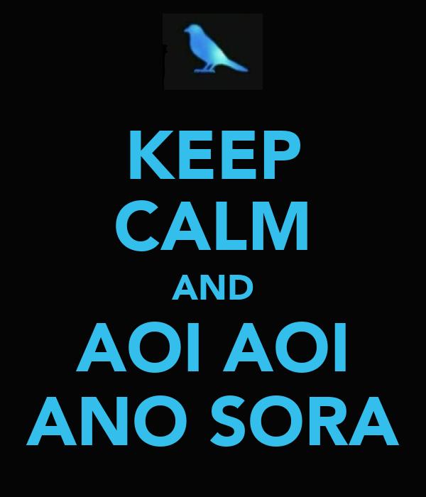 KEEP CALM AND AOI AOI ANO SORA