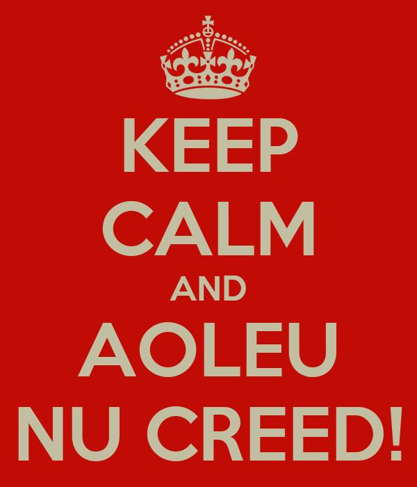 KEEP CALM AND AOLEU NU CREED!
