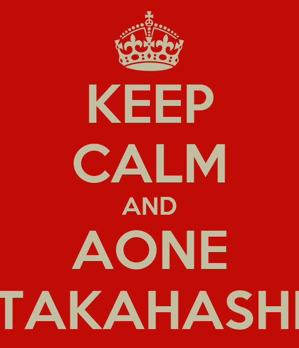 KEEP CALM AND AONE TAKAHASHI