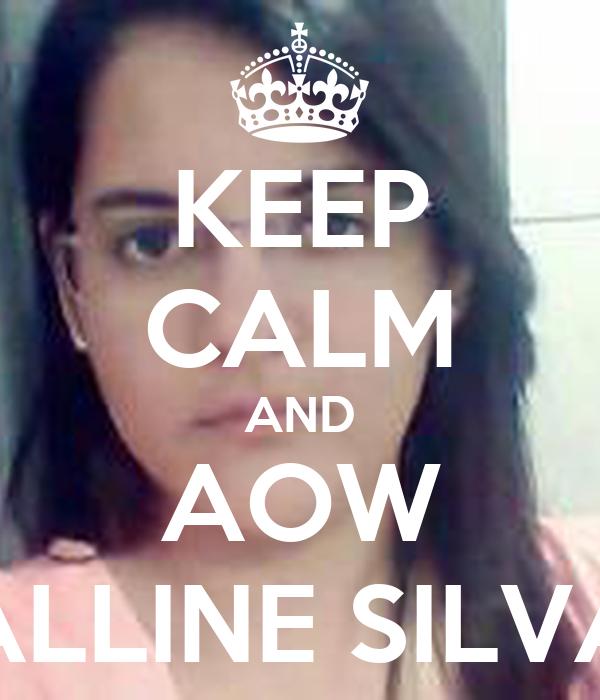 KEEP CALM AND AOW ALLINE SILVA