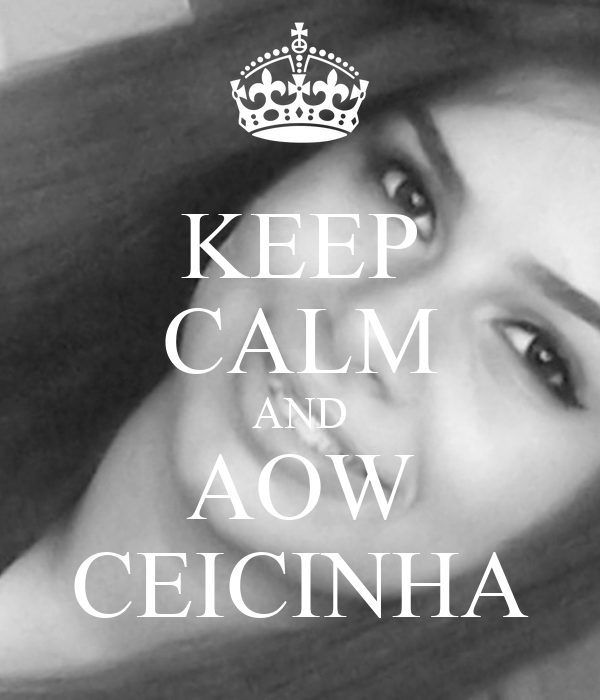 KEEP CALM AND AOW CEICINHA
