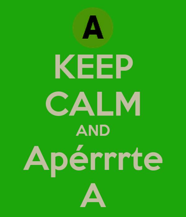 KEEP CALM AND Apérrrte A