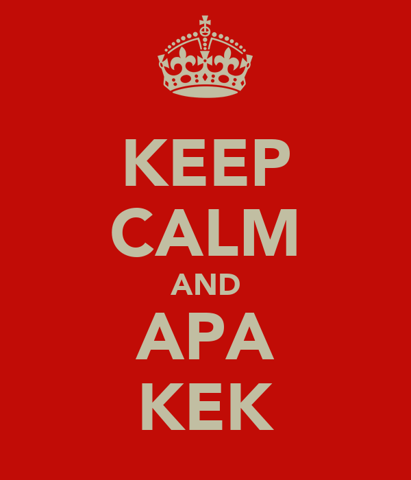 KEEP CALM AND APA KEK