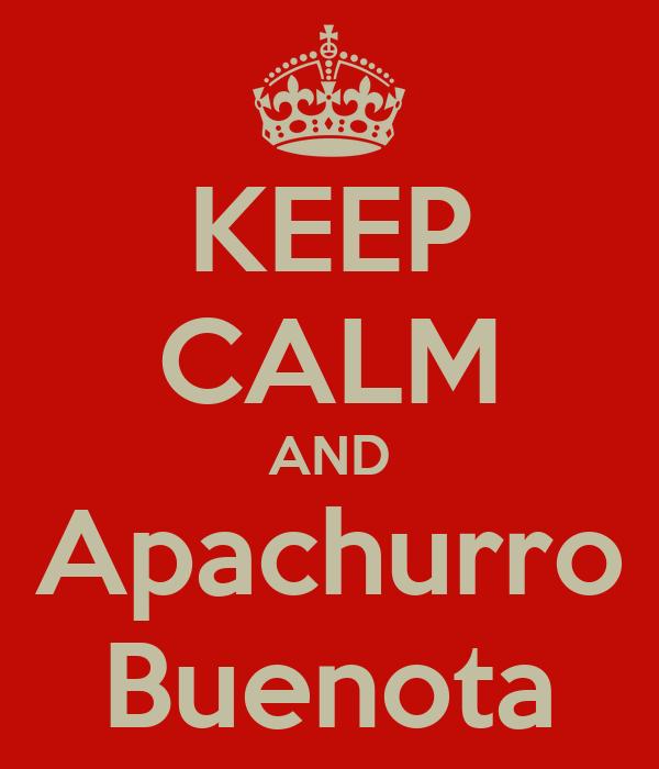 KEEP CALM AND Apachurro Buenota