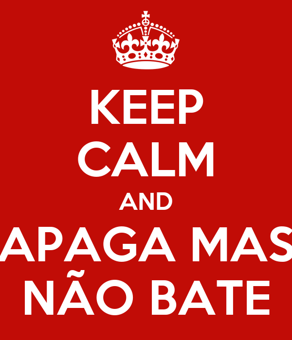 KEEP CALM AND APAGA MAS NÃO BATE
