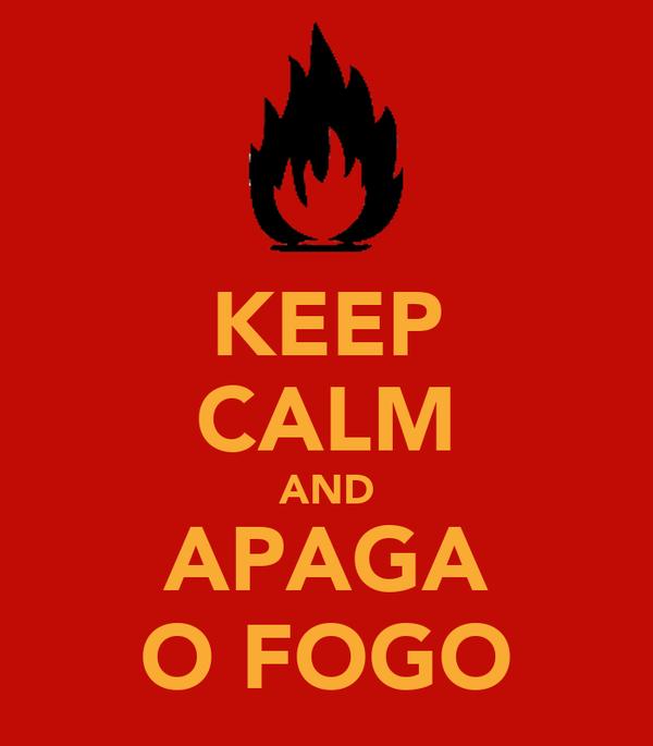 KEEP CALM AND APAGA O FOGO