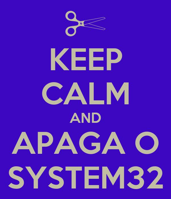 KEEP CALM AND APAGA O SYSTEM32