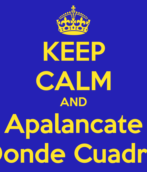 KEEP CALM AND Apalancate Donde Cuadre