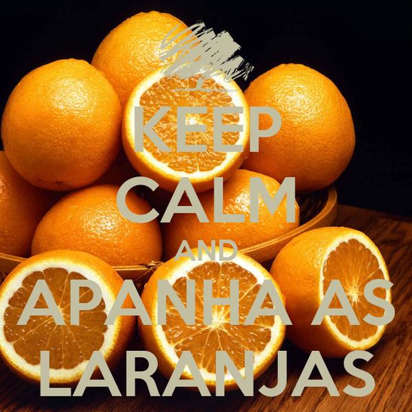 KEEP CALM AND APANHA AS LARANJAS