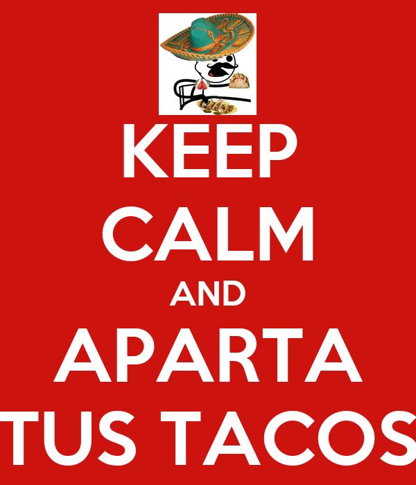 KEEP CALM AND APARTA TUS TACOS