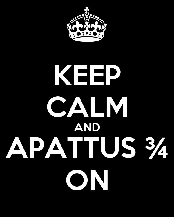 KEEP CALM AND APATTUS ¾ ON