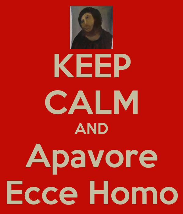 KEEP CALM AND Apavore Ecce Homo